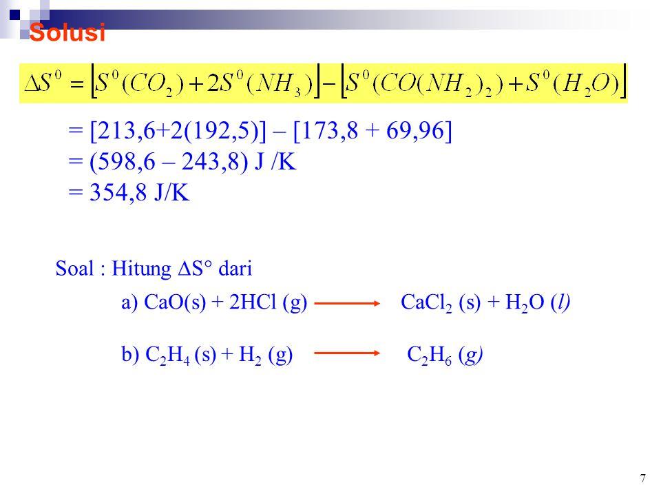 Solusi = [213,6+2(192,5)] – [173,8 + 69,96] = (598,6 – 243,8) J /K